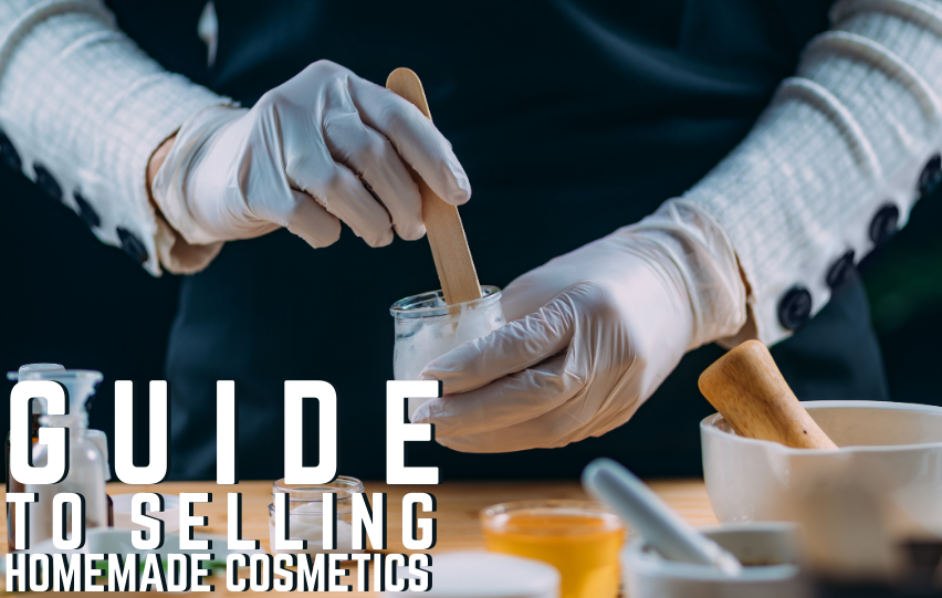 A Brief Guide to Selling Homemade Cosmetics