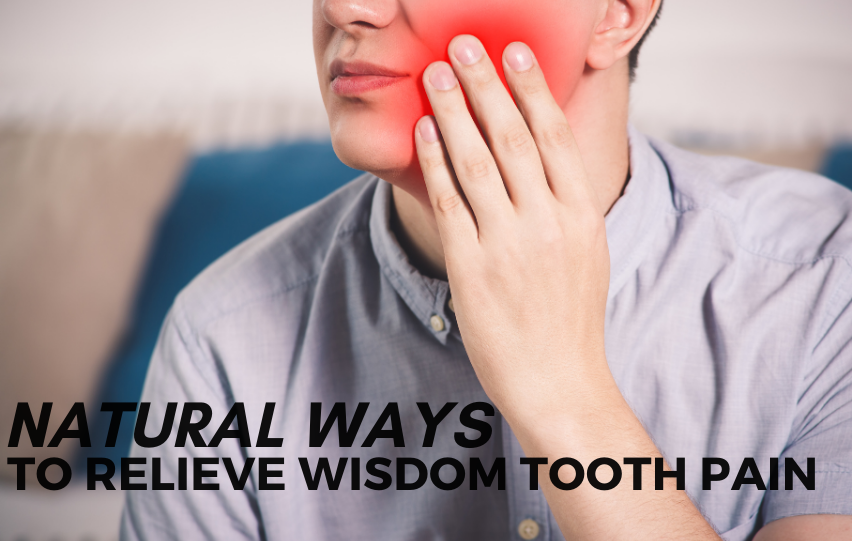 Check Out These Natural Ways to Relieve Wisdom Tooth Pain